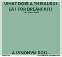 WHAT DOES a THESAURUS EAT FOR BREAKFAST PUN BASED HUMOR a