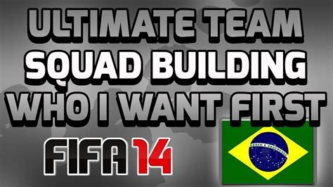 FIFA 14 ULTIMATE TEAM- SQUAD BUILDING-WHO I WANT FIRST