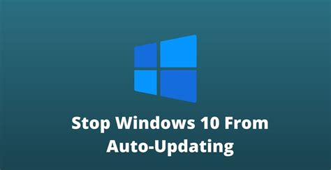 How to Stop Windows 10 From Auto Updating : Full Guide
